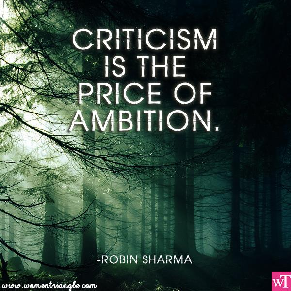 CRITICISM IS THE PRICE OF AMBITION