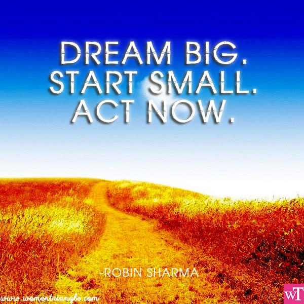 DREAM BIG. START SMALL. ACT NOW