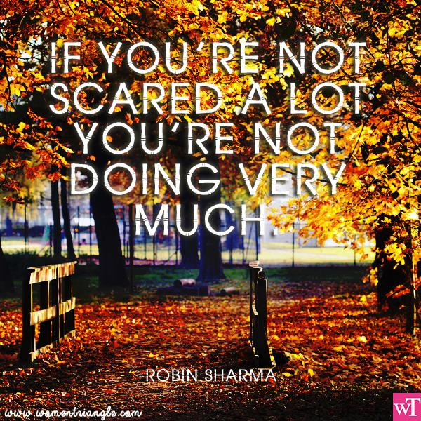 IF YOU'RE NOT SCARED A LOT YOU'RE NOT DOING VERY MUCH