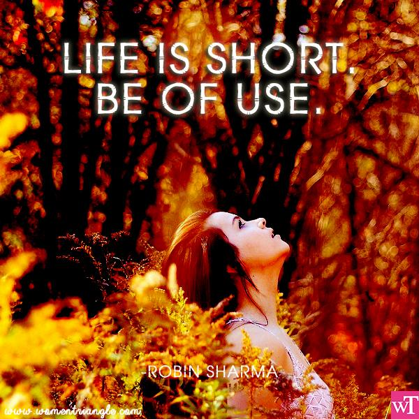 LIFE IS SHORT. BE OF USE