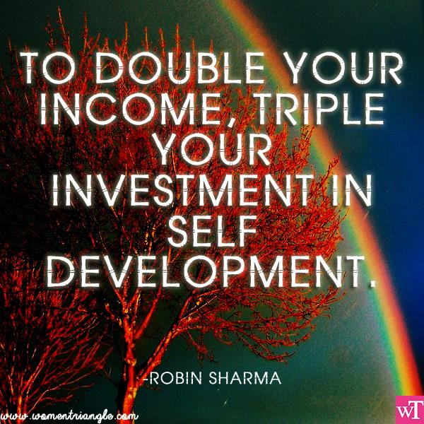 TO DOUBLE YOUR INCOME, TRIPLE YOUR INVESTMENT IN SELF-DEVELOPMENT