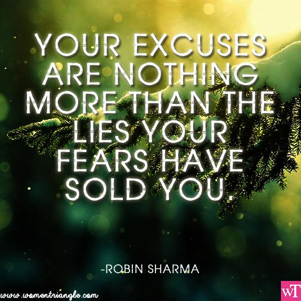 YOUR EXCUSES ARE NOTHING MORE THAN THE LIES YOUR FEARS HAVE SOLD YOU