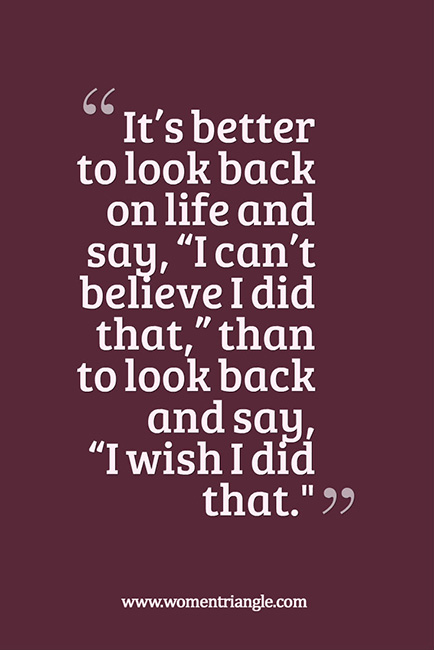 It's better to look back on life and say