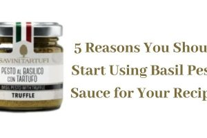 5 Reasons You should Start using Basil Pesto Sauce for Your Recipes