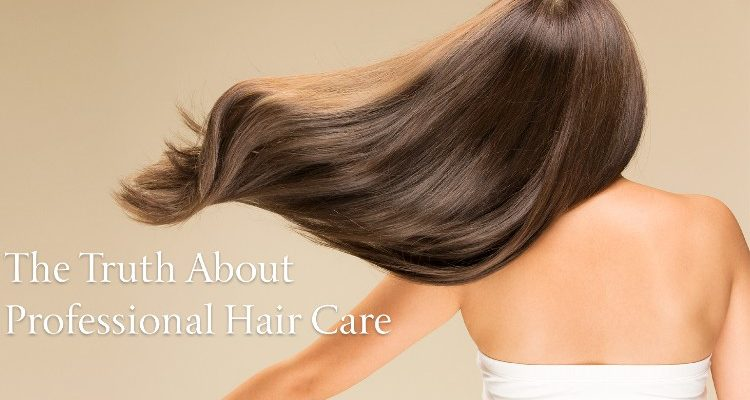 The Truth About Professional Hair Care